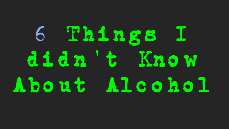 6 Things I Didn't Know About Alcohol